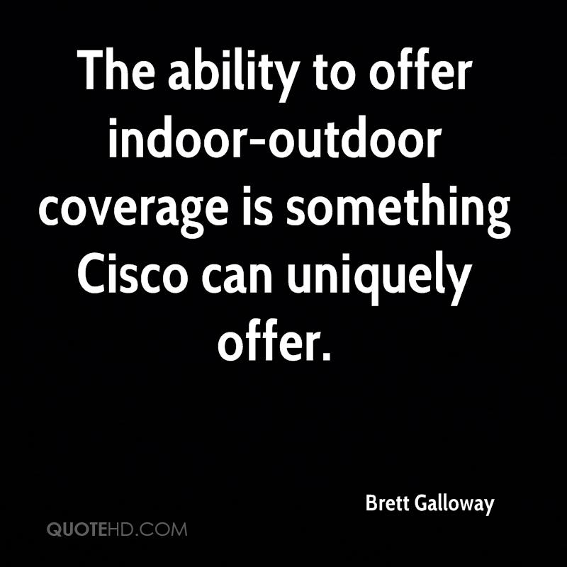 The ability to offer indoor-outdoor coverage is something Cisco can uniquely offer.