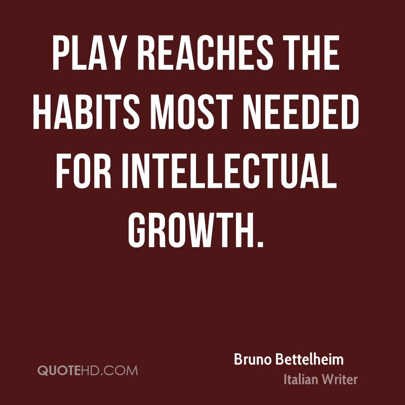 Play reaches the habits most needed for intellectual growth.