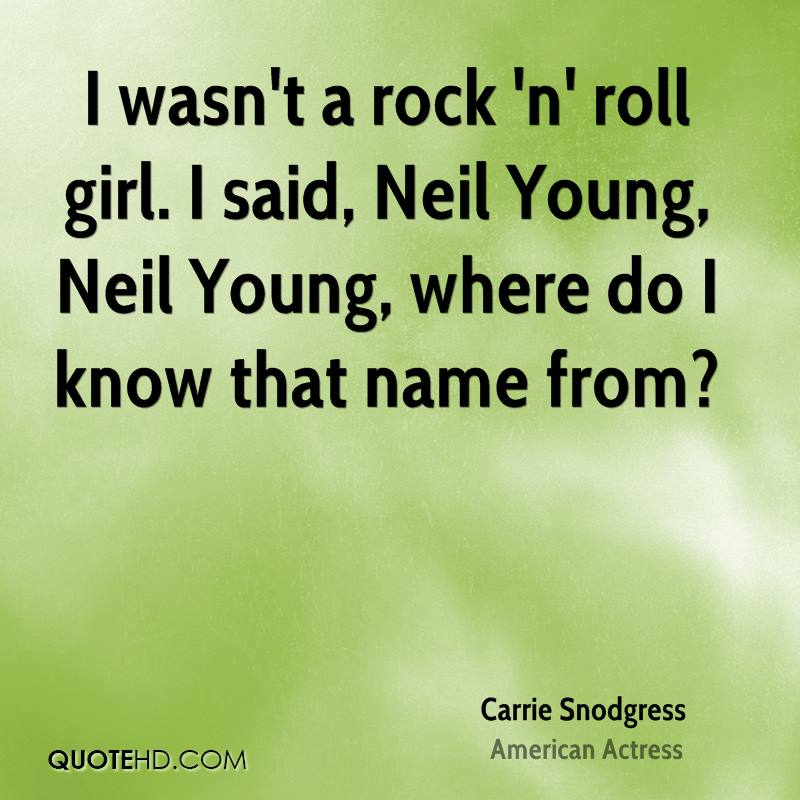 I wasn't a rock 'n' roll girl. I said, Neil Young, Neil Young, where do I know that name from?