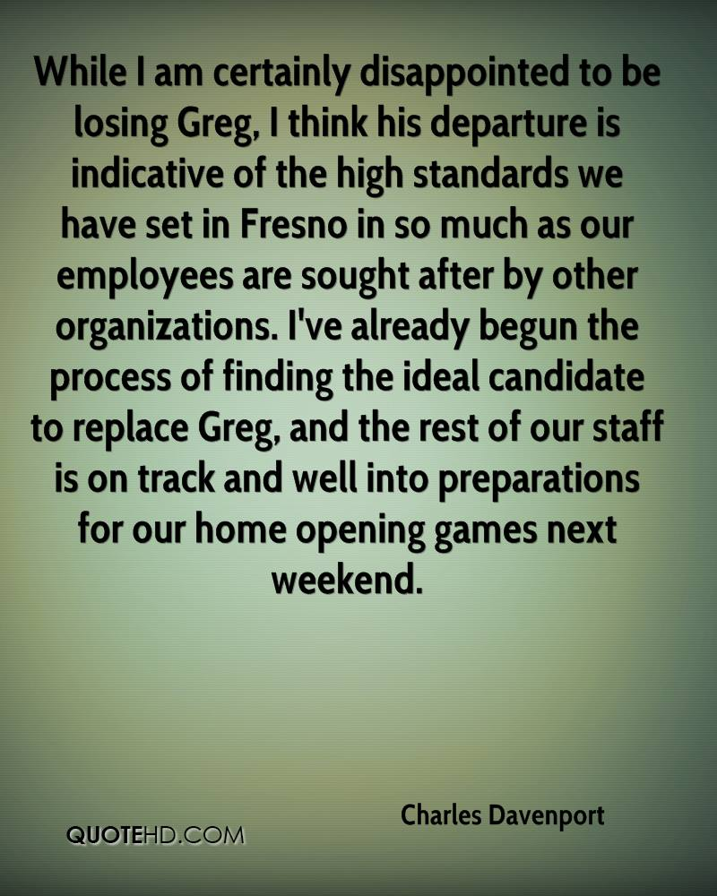 While I am certainly disappointed to be losing Greg, I think his departure is indicative of the high standards we have set in Fresno in so much as our employees are sought after by other organizations. I've already begun the process of finding the ideal candidate to replace Greg, and the rest of our staff is on track and well into preparations for our home opening games next weekend.