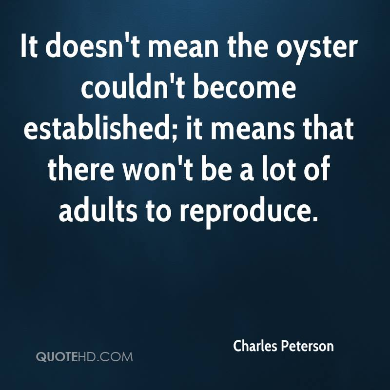It doesn't mean the oyster couldn't become established; it means that there won't be a lot of adults to reproduce.