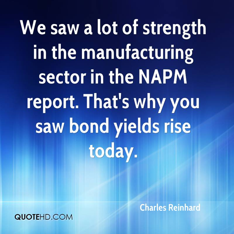 We saw a lot of strength in the manufacturing sector in the NAPM report. That's why you saw bond yields rise today.