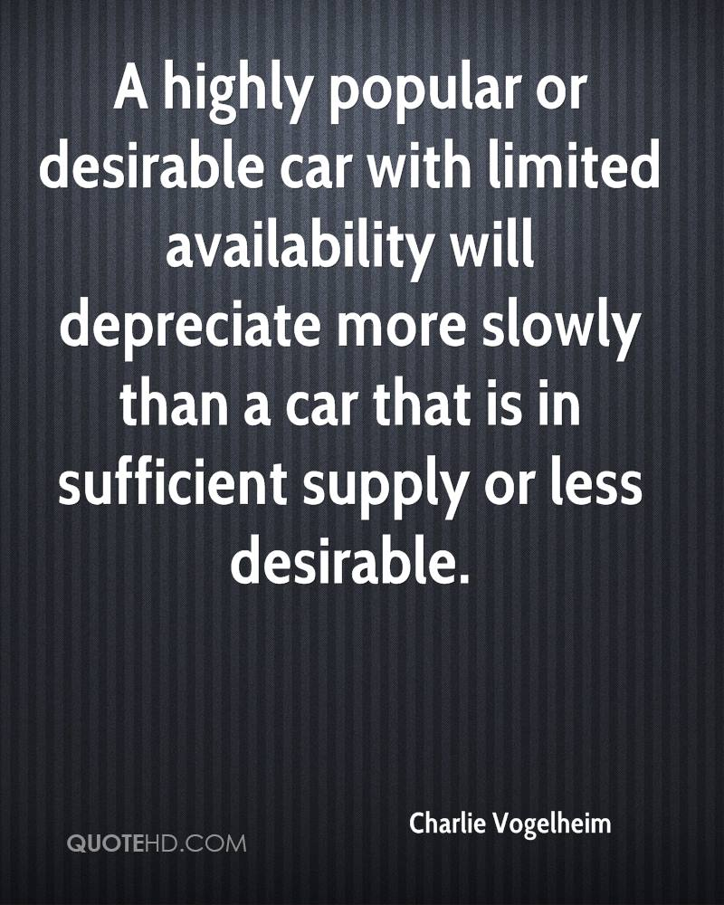 A highly popular or desirable car with limited availability will depreciate more slowly than a car that is in sufficient supply or less desirable.