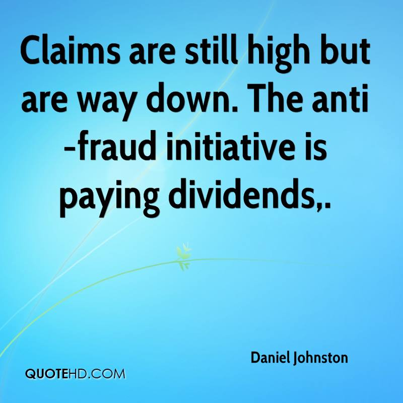 Claims are still high but are way down. The anti-fraud initiative is paying dividends.