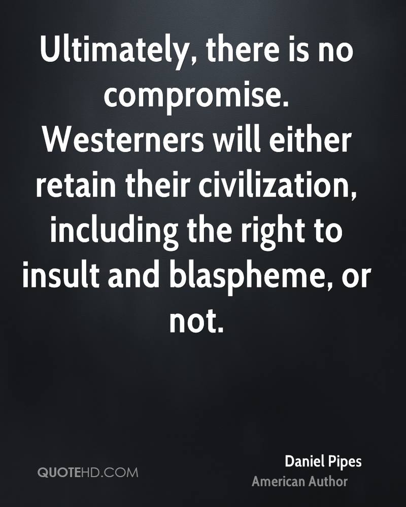 Ultimately, there is no compromise. Westerners will either retain their civilization, including the right to insult and blaspheme, or not.
