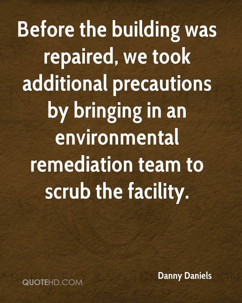 Before the building was repaired, we took additional precautions by bringing in an environmental remediation team to scrub the facility.