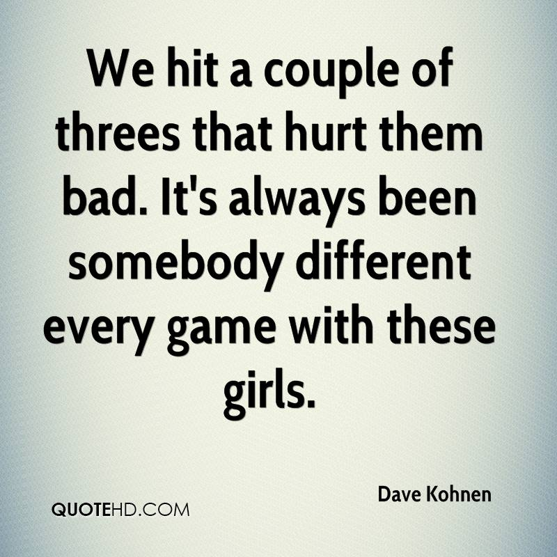 We hit a couple of threes that hurt them bad. It's always been somebody different every game with these girls.