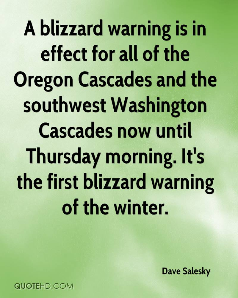 A blizzard warning is in effect for all of the Oregon Cascades and the southwest Washington Cascades now until Thursday morning. It's the first blizzard warning of the winter.