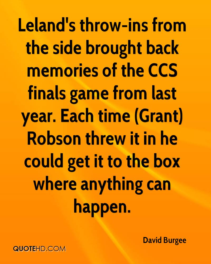 Leland's throw-ins from the side brought back memories of the CCS finals game from last year. Each time (Grant) Robson threw it in he could get it to the box where anything can happen.