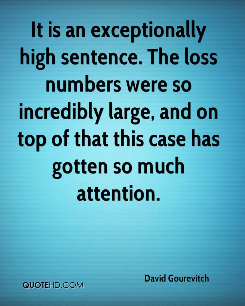 It is an exceptionally high sentence. The loss numbers were so incredibly large, and on top of that this case has gotten so much attention.