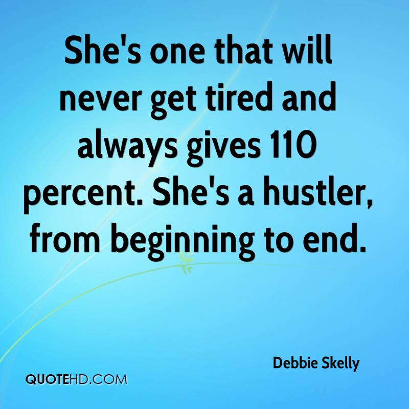 She's one that will never get tired and always gives 110 percent. She's a hustler, from beginning to end.