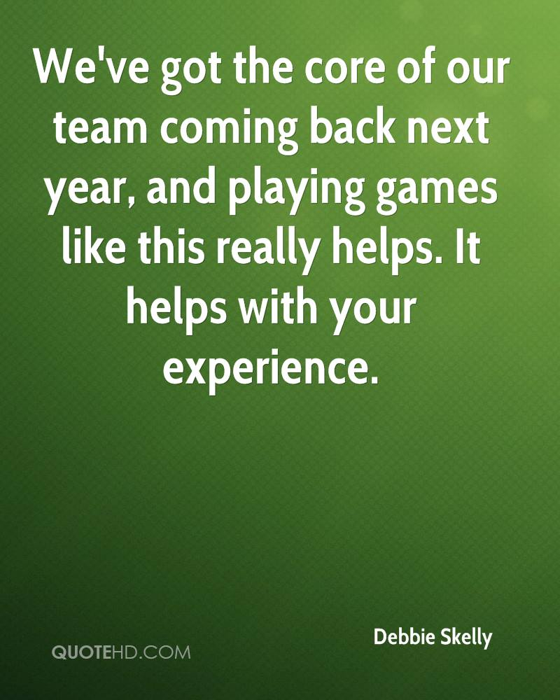 We've got the core of our team coming back next year, and playing games like this really helps. It helps with your experience.