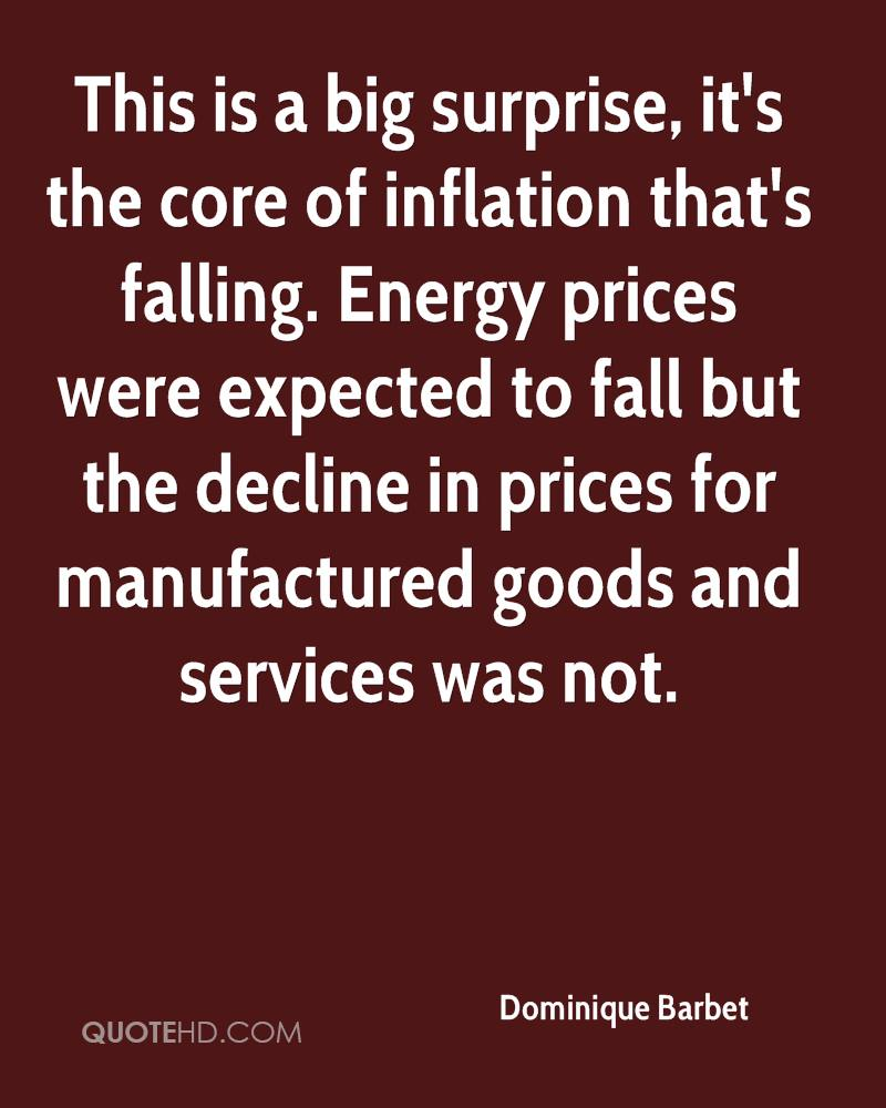 This is a big surprise, it's the core of inflation that's falling. Energy prices were expected to fall but the decline in prices for manufactured goods and services was not.