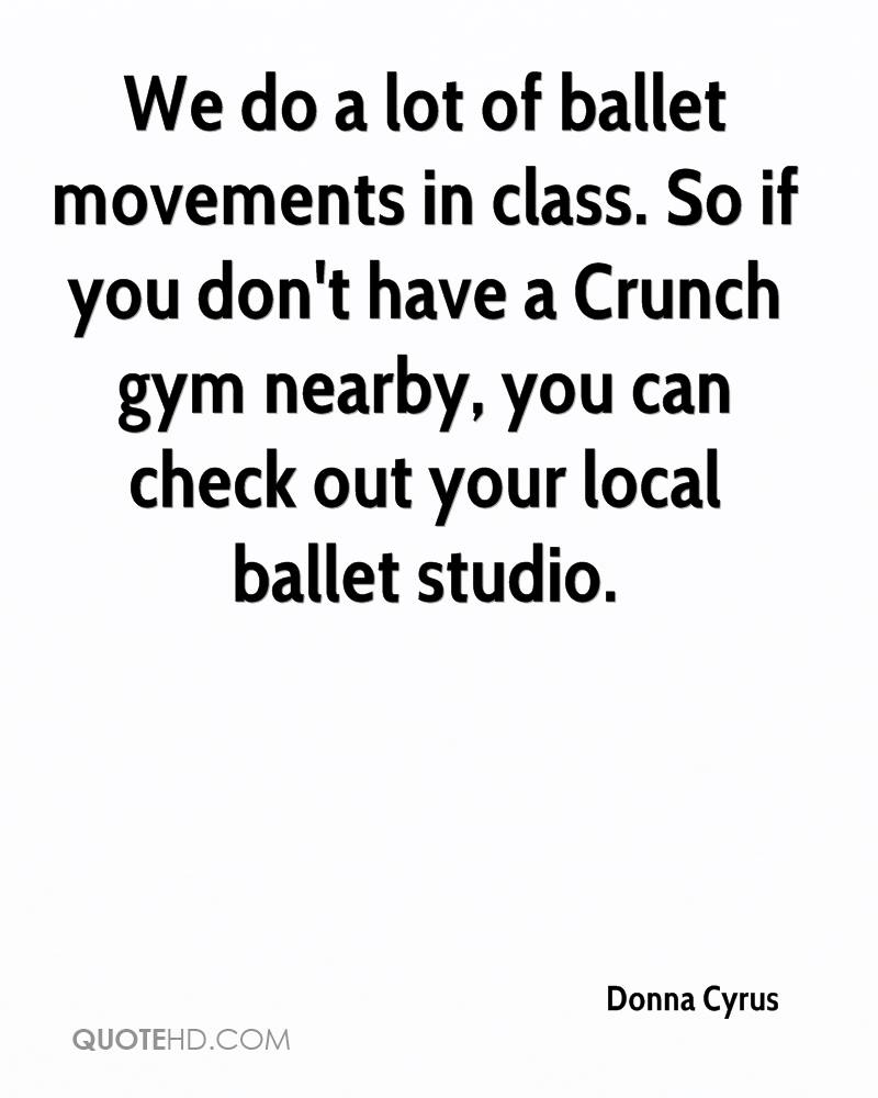 We do a lot of ballet movements in class. So if you don't have a Crunch gym nearby, you can check out your local ballet studio.