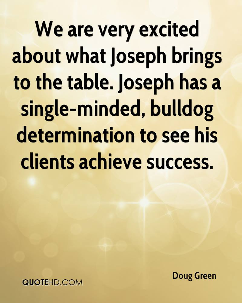 We are very excited about what Joseph brings to the table. Joseph has a single-minded, bulldog determination to see his clients achieve success.
