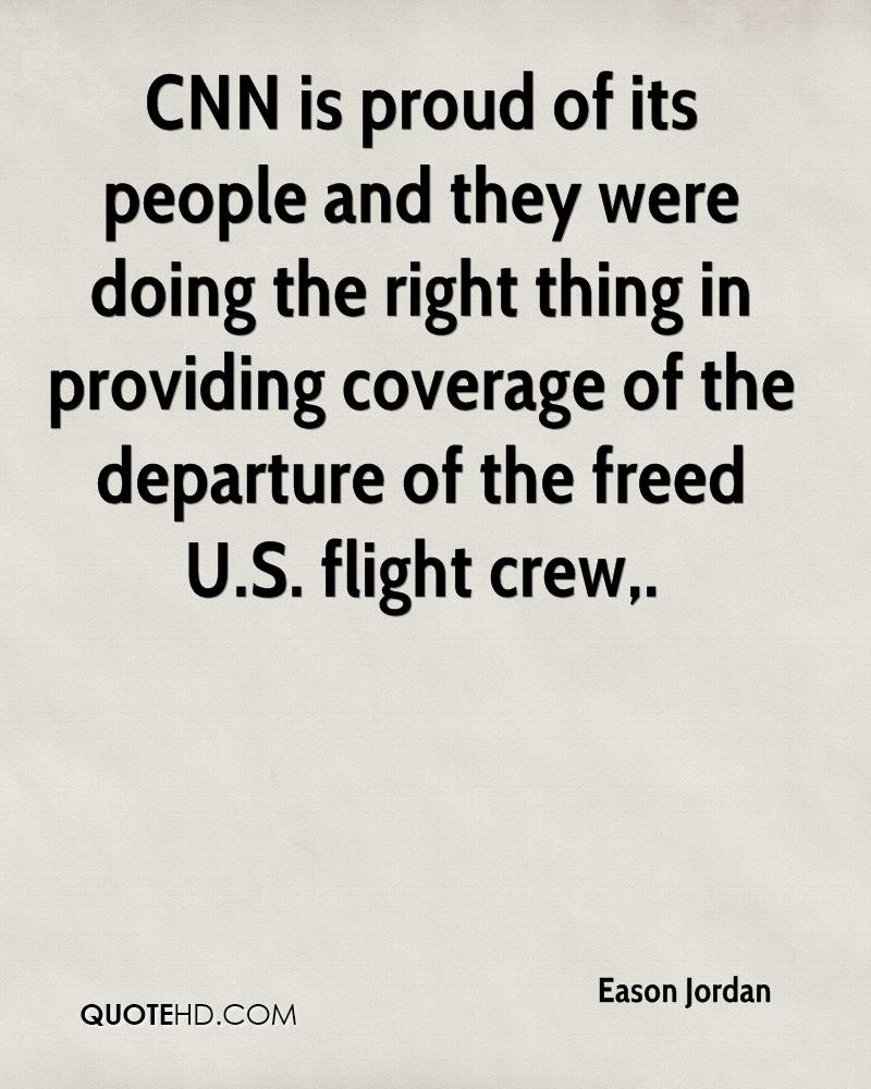 CNN is proud of its people and they were doing the right thing in providing coverage of the departure of the freed U.S. flight crew.