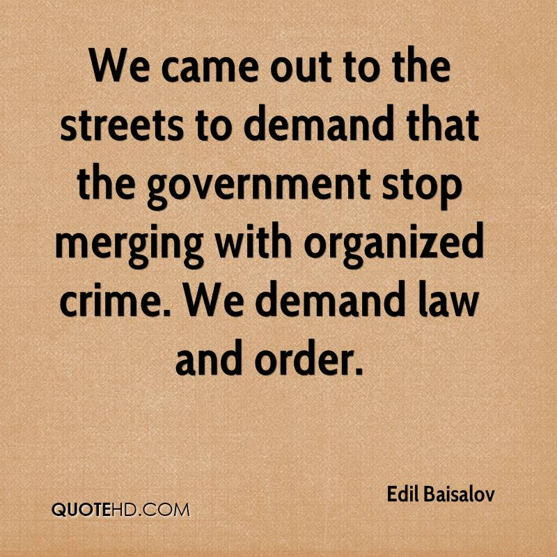 We came out to the streets to demand that the government stop merging with organized crime. We demand law and order.