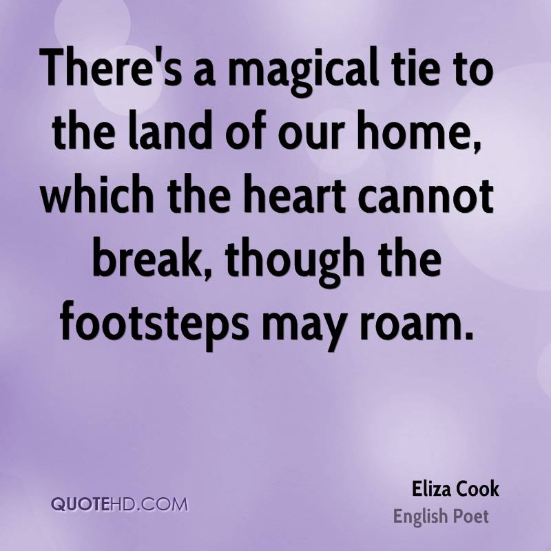 There's a magical tie to the land of our home, which the heart cannot break, though the footsteps may roam.