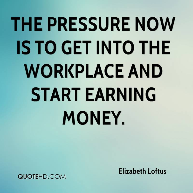 The pressure now is to get into the workplace and start earning money.