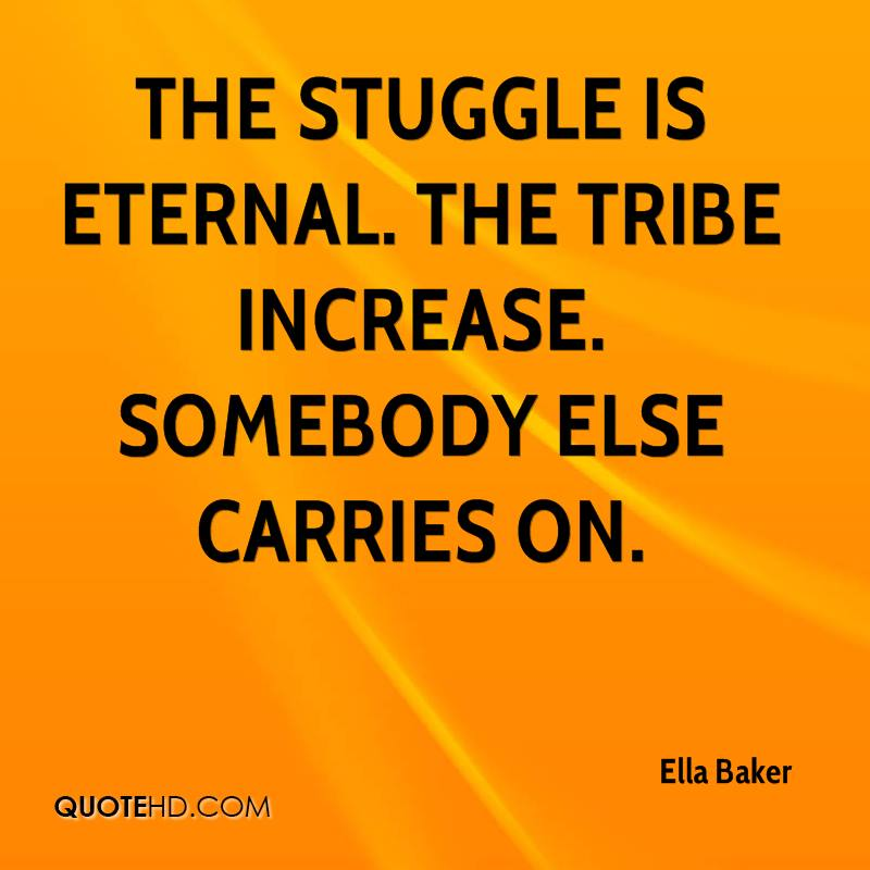 The stuggle is eternal. The tribe increase. Somebody else carries on.