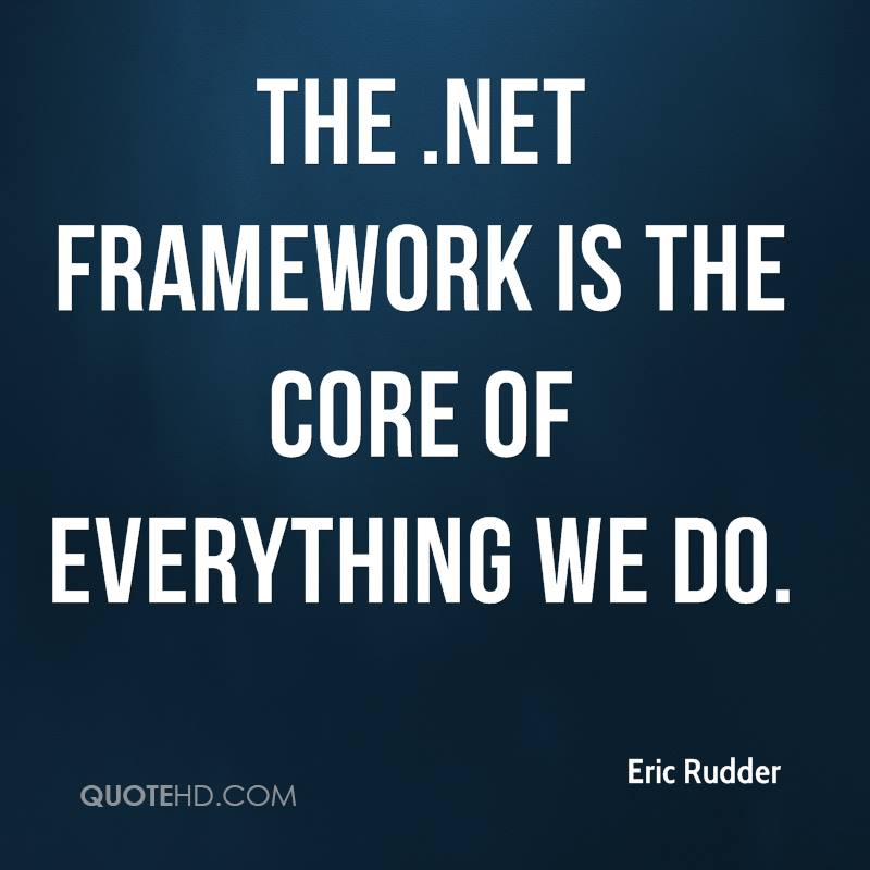 The .NET Framework is the core of everything we do.