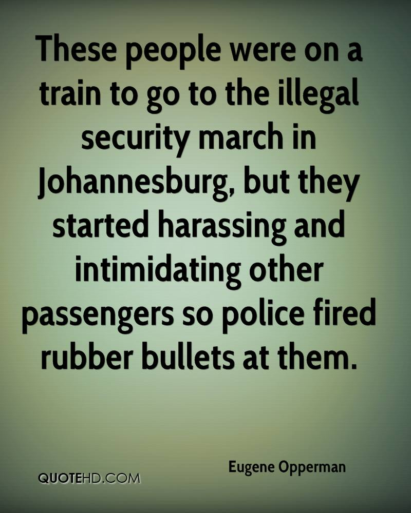 These people were on a train to go to the illegal security march in Johannesburg, but they started harassing and intimidating other passengers so police fired rubber bullets at them.
