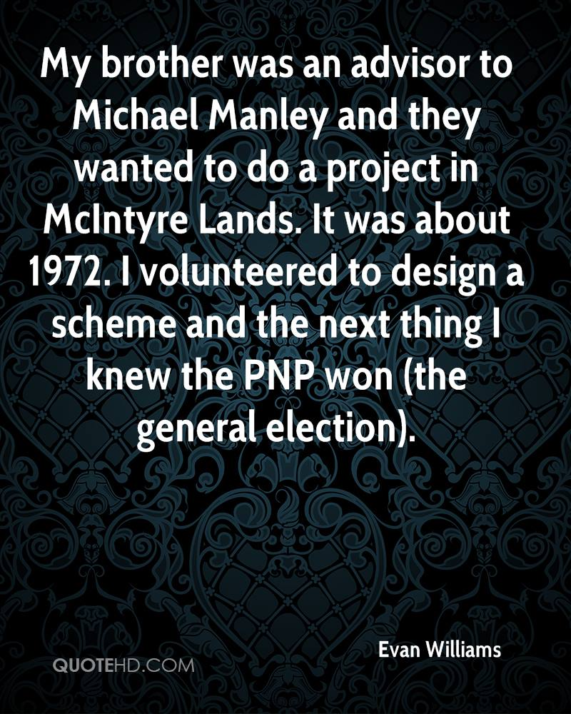 My brother was an advisor to Michael Manley and they wanted to do a project in McIntyre Lands. It was about 1972. I volunteered to design a scheme and the next thing I knew the PNP won (the general election).