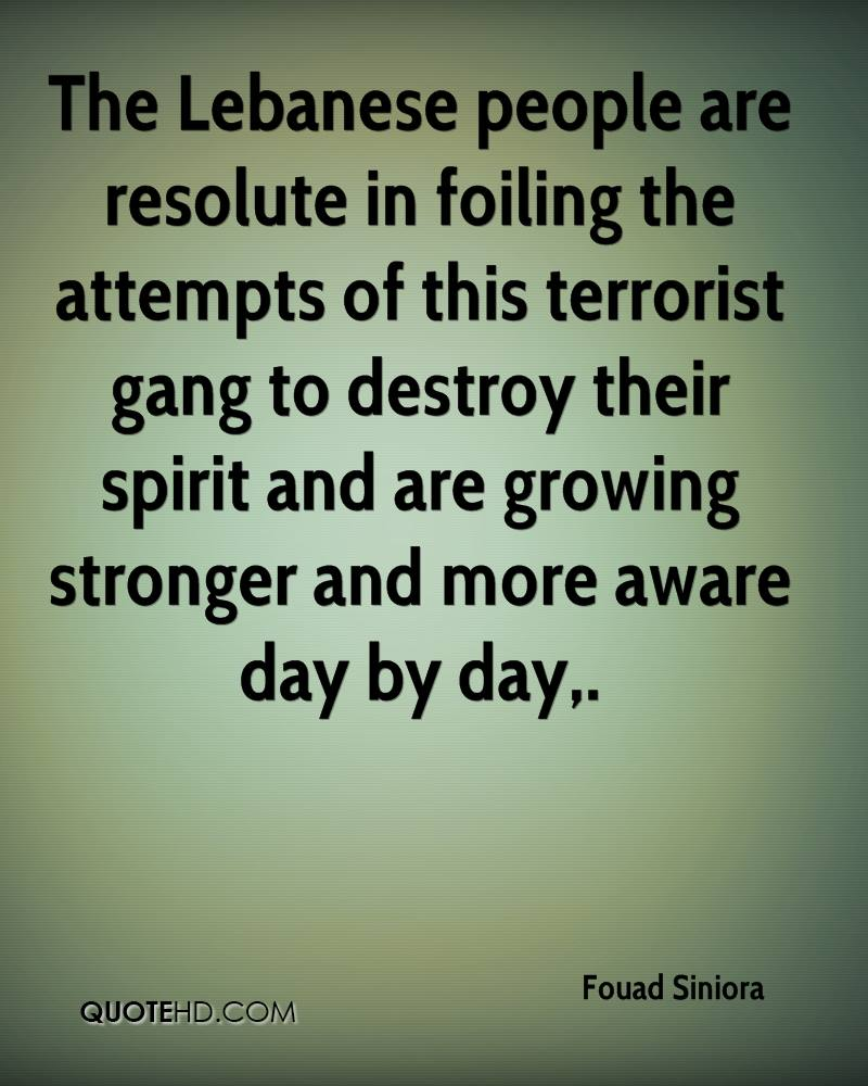 The Lebanese people are resolute in foiling the attempts of this terrorist gang to destroy their spirit and are growing stronger and more aware day by day.