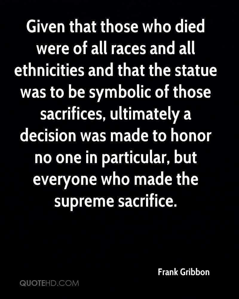 Given that those who died were of all races and all ethnicities and that the statue was to be symbolic of those sacrifices, ultimately a decision was made to honor no one in particular, but everyone who made the supreme sacrifice.