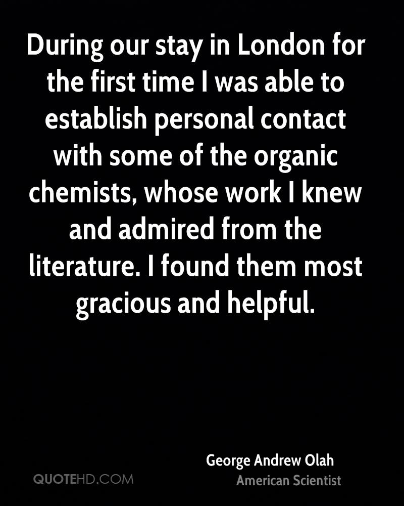During our stay in London for the first time I was able to establish personal contact with some of the organic chemists, whose work I knew and admired from the literature. I found them most gracious and helpful.