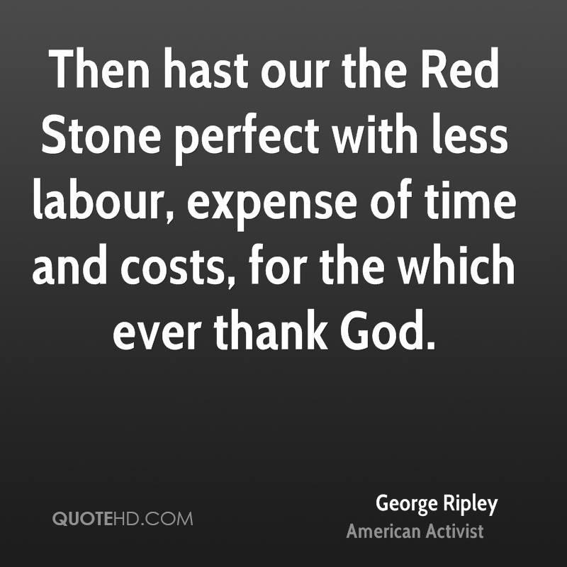 Then hast our the Red Stone perfect with less labour, expense of time and costs, for the which ever thank God.