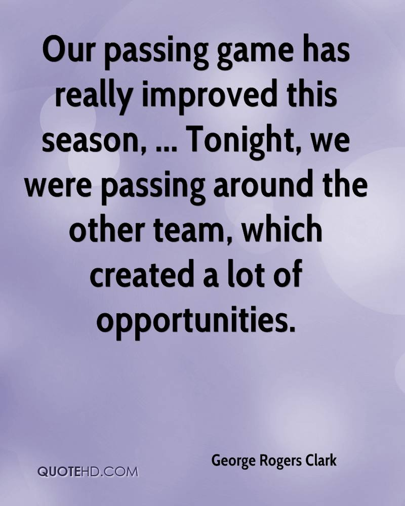 Our passing game has really improved this season, ... Tonight, we were passing around the other team, which created a lot of opportunities.