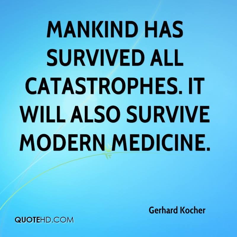 Mankind has survived all catastrophes. It will also survive modern medicine.