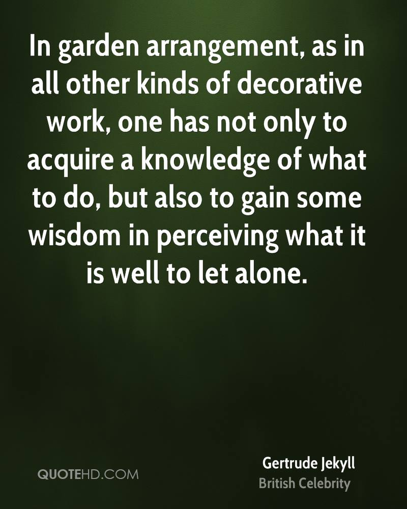 In garden arrangement, as in all other kinds of decorative work, one has not only to acquire a knowledge of what to do, but also to gain some wisdom in perceiving what it is well to let alone.