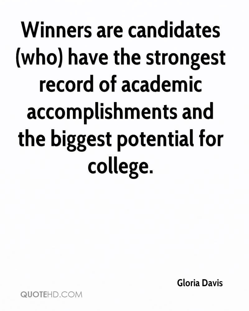 Winners are candidates (who) have the strongest record of academic accomplishments and the biggest potential for college.