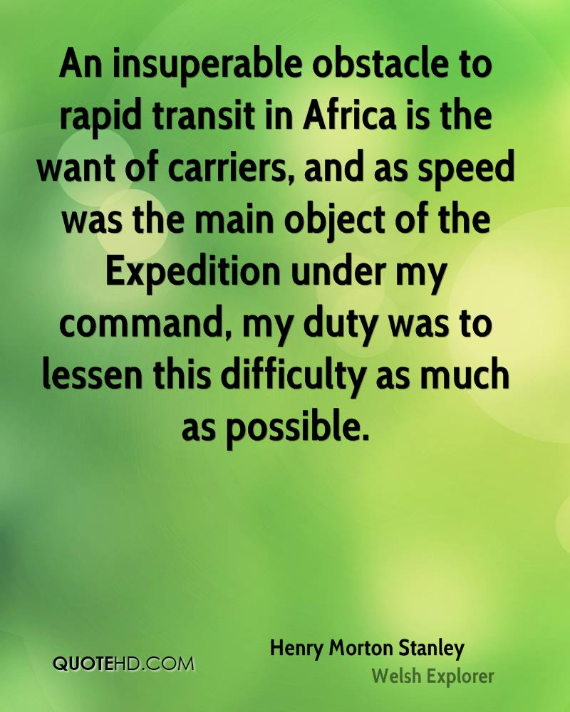 An insuperable obstacle to rapid transit in Africa is the want of carriers, and as speed was the main object of the Expedition under my command, my duty was to lessen this difficulty as much as possible.