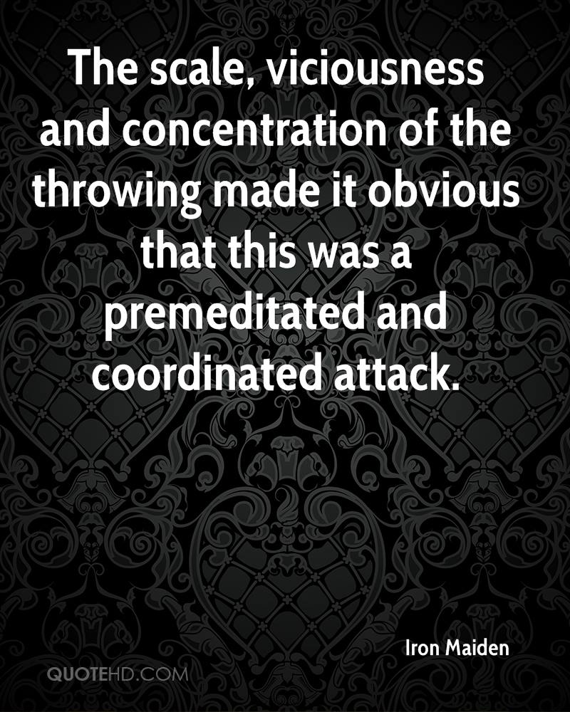 The scale, viciousness and concentration of the throwing made it obvious that this was a premeditated and coordinated attack.