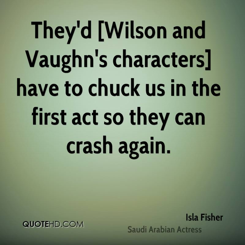 They'd [Wilson and Vaughn's characters] have to chuck us in the first act so they can crash again.