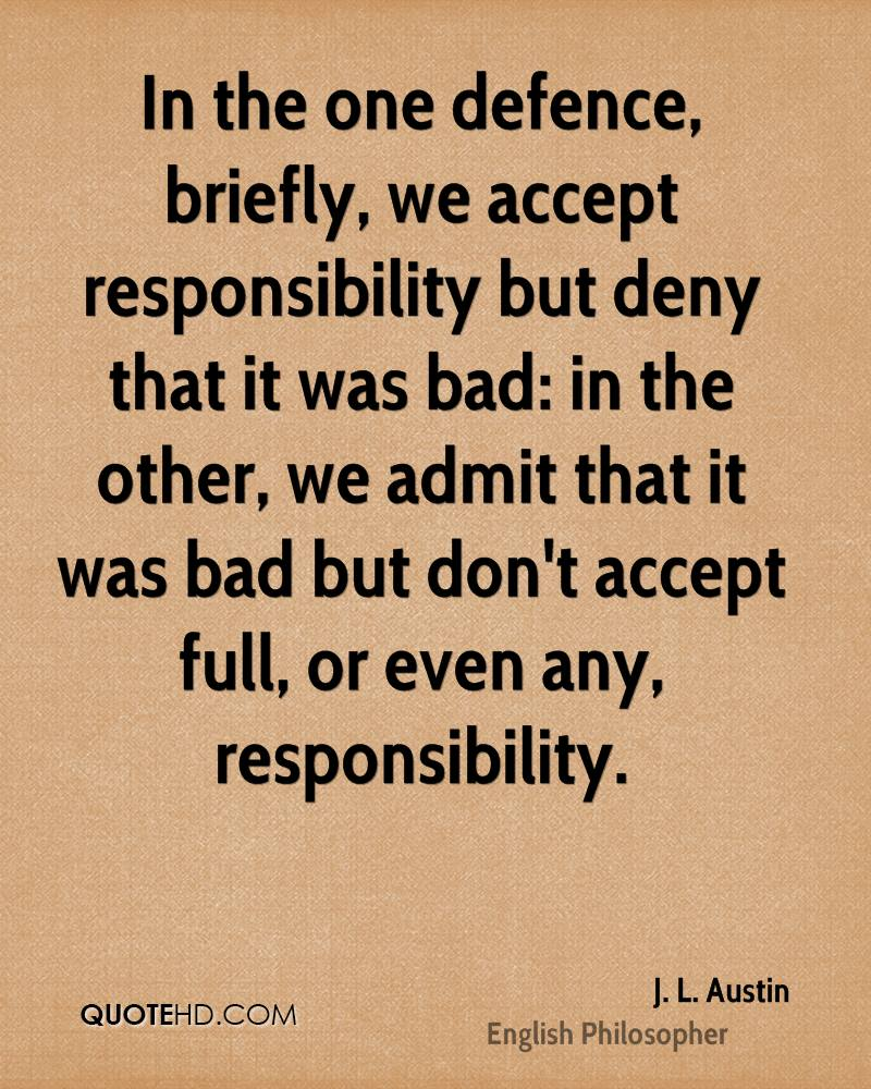 In the one defence, briefly, we accept responsibility but deny that it was bad: in the other, we admit that it was bad but don't accept full, or even any, responsibility.