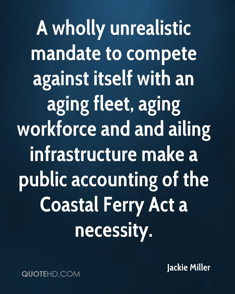 A wholly unrealistic mandate to compete against itself with an aging fleet, aging workforce and and ailing infrastructure make a public accounting of the Coastal Ferry Act a necessity.