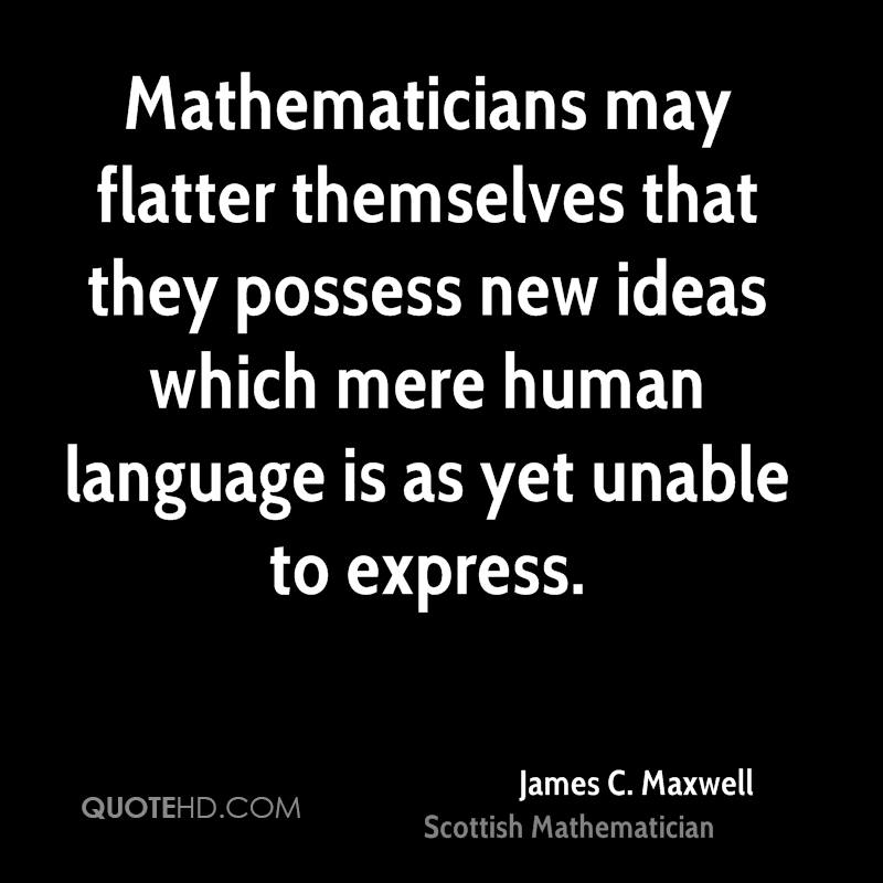 Mathematicians may flatter themselves that they possess new ideas which mere human language is as yet unable to express.