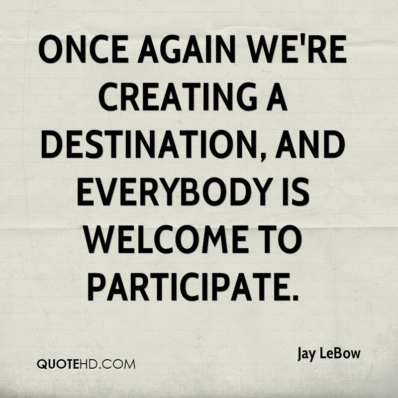 Once again we're creating a destination, and everybody is welcome to participate.