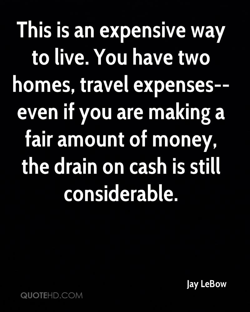 This is an expensive way to live. You have two homes, travel expenses--even if you are making a fair amount of money, the drain on cash is still considerable.