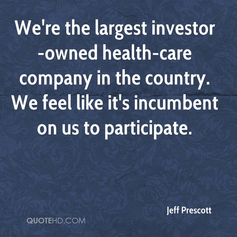 We're the largest investor-owned health-care company in the country. We feel like it's incumbent on us to participate.