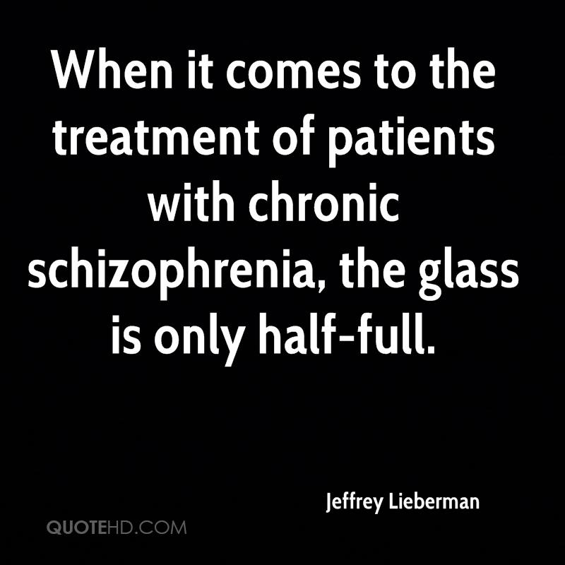 When it comes to the treatment of patients with chronic schizophrenia, the glass is only half-full.
