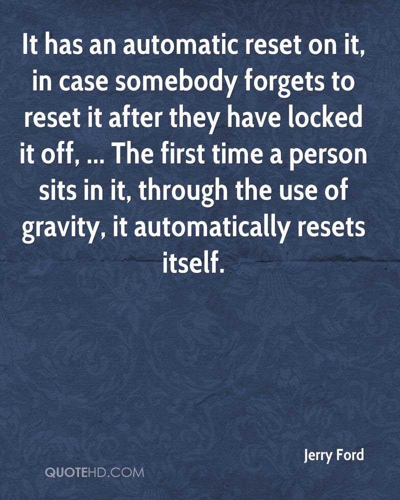 It has an automatic reset on it, in case somebody forgets to reset it after they have locked it off, ... The first time a person sits in it, through the use of gravity, it automatically resets itself.