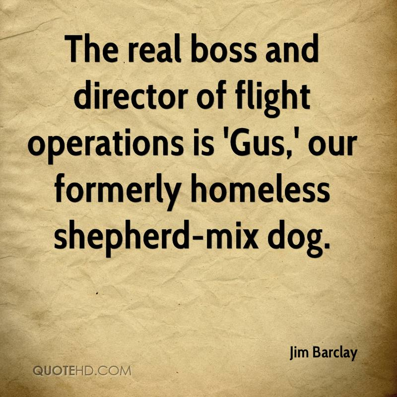 The real boss and director of flight operations is 'Gus,' our formerly homeless shepherd-mix dog.