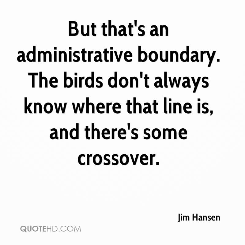 But that's an administrative boundary. The birds don't always know where that line is, and there's some crossover.