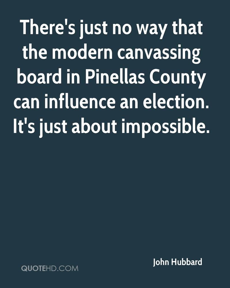 There's just no way that the modern canvassing board in Pinellas County can influence an election. It's just about impossible.