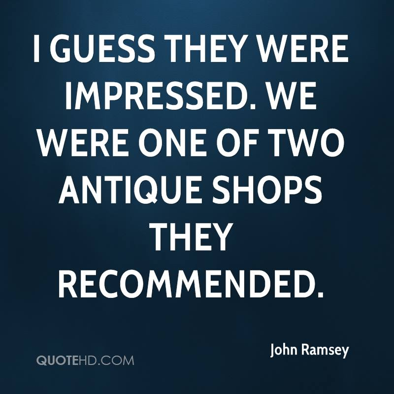 I guess they were impressed. We were one of two antique shops they recommended.